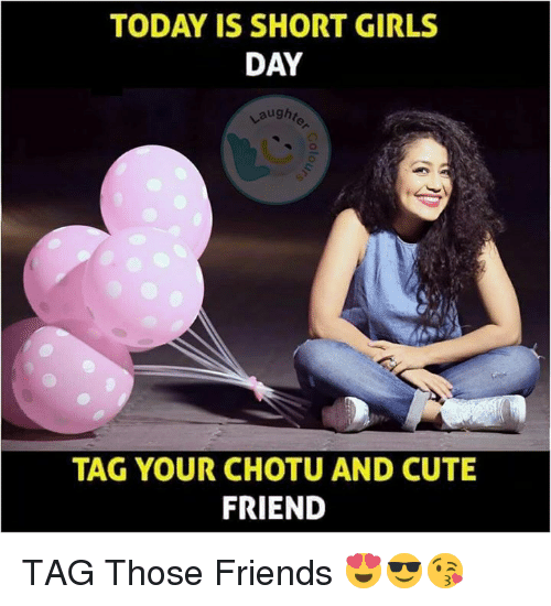 Short Girl: TODAY IS SHORT GIRLS  DAY  aught  TAG YOUR CHOTU AND CUTE  FRIEND TAG Those Friends 😍😎😘