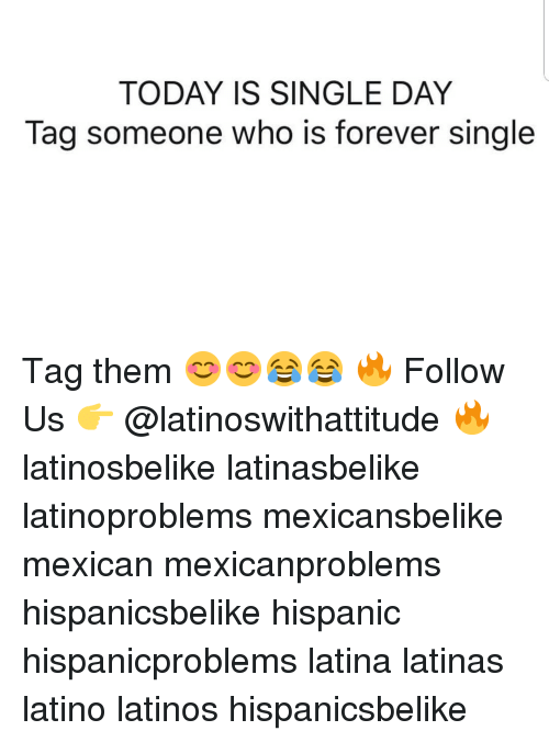 Tag Someone Who Is: TODAY IS SINGLE DAY  Tag someone who is forever single Tag them 😊😊😂😂 🔥 Follow Us 👉 @latinoswithattitude 🔥 latinosbelike latinasbelike latinoproblems mexicansbelike mexican mexicanproblems hispanicsbelike hispanic hispanicproblems latina latinas latino latinos hispanicsbelike