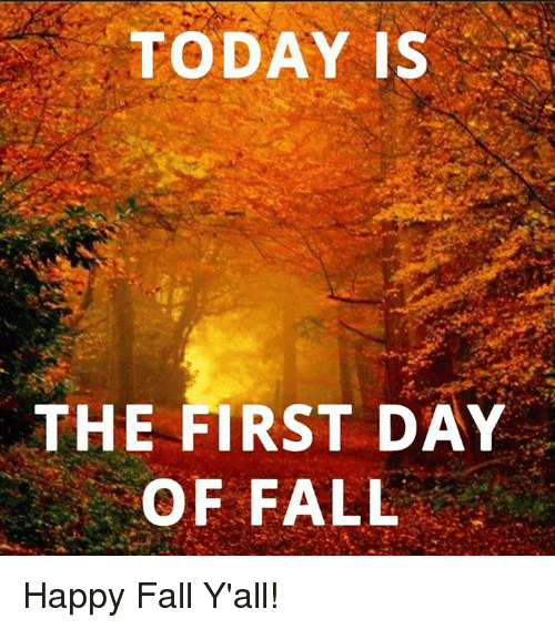 today is the first day of fall happy fall yall 4376901 today is the first day of fall happy fall y'all! fall meme on sizzle