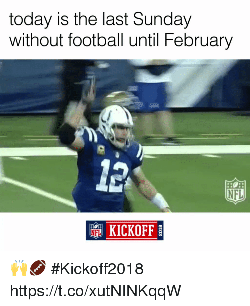Football, Memes, and Nfl: today is the last Sunday  without football until February  NFL  KICKOFF 🙌🏈 #Kickoff2018 https://t.co/xutNINKqqW