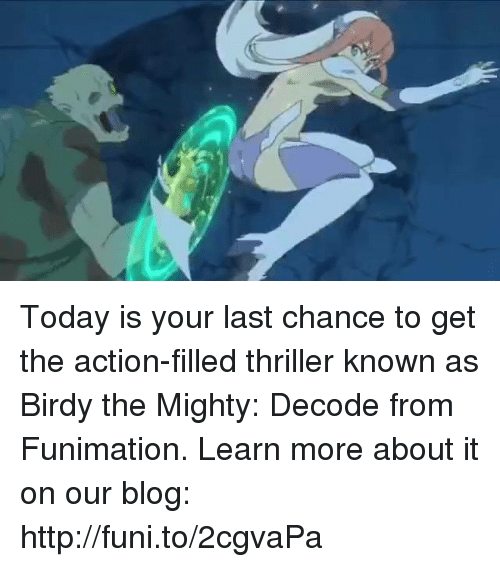 funy: Today is your last chance to get the action-filled thriller known as Birdy the Mighty: Decode from Funimation.   Learn more about it on our blog: http://funi.to/2cgvaPa