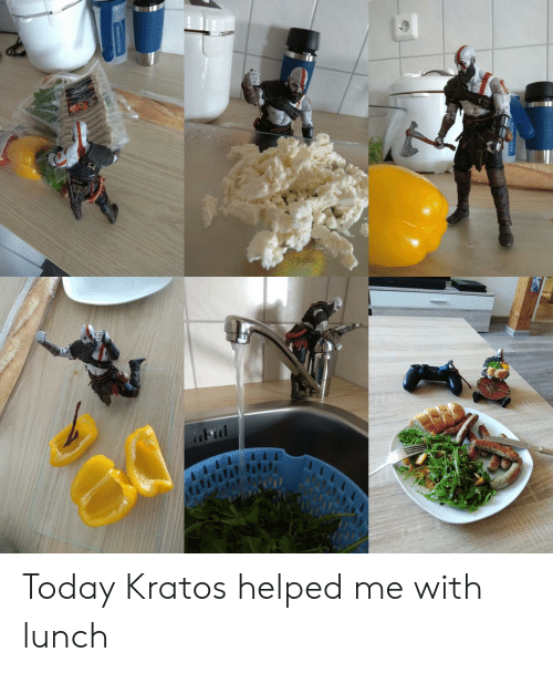 kratos: Today Kratos helped me with lunch