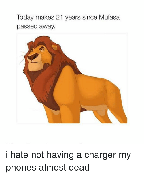 Phone, Mufasa, and Chargers: Today makes 21 years since Mufasa  passed away. i hate not having a charger my phones almost dead