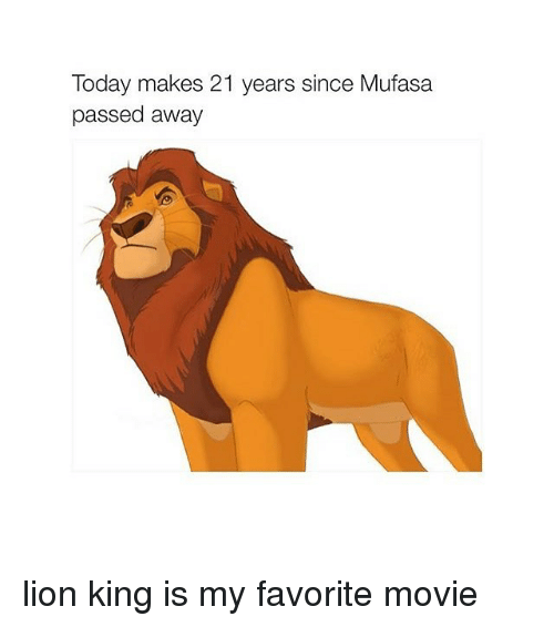 Mufasa, Lion, and Lion King: Today makes 21 years since Mufasa  passed away lion king is my favorite movie