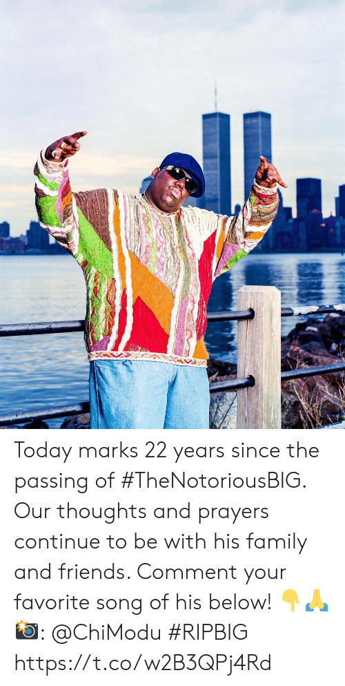 thoughts and prayers: Today marks 22 years since the passing of #TheNotoriousBIG. Our thoughts and prayers continue to be with his family and friends. Comment your favorite song of his below! 👇🙏 📸: @ChiModu #RIPBIG https://t.co/w2B3QPj4Rd