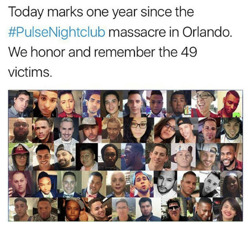 Memes, Orlando, and Today: Today marks one year since the  #PulseNightclub massacre in Orlando  We honor and remember the 49  victims.