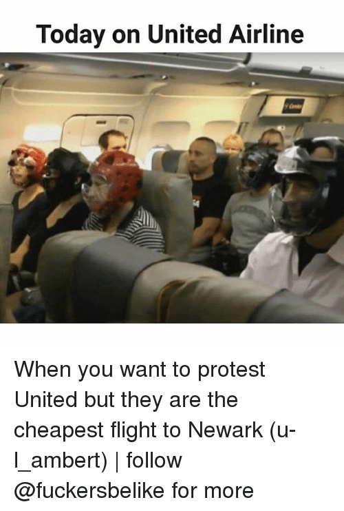 united airline: Today on United Airline When you want to protest United but they are the cheapest flight to Newark (u-l_ambert) | follow @fuckersbelike for more