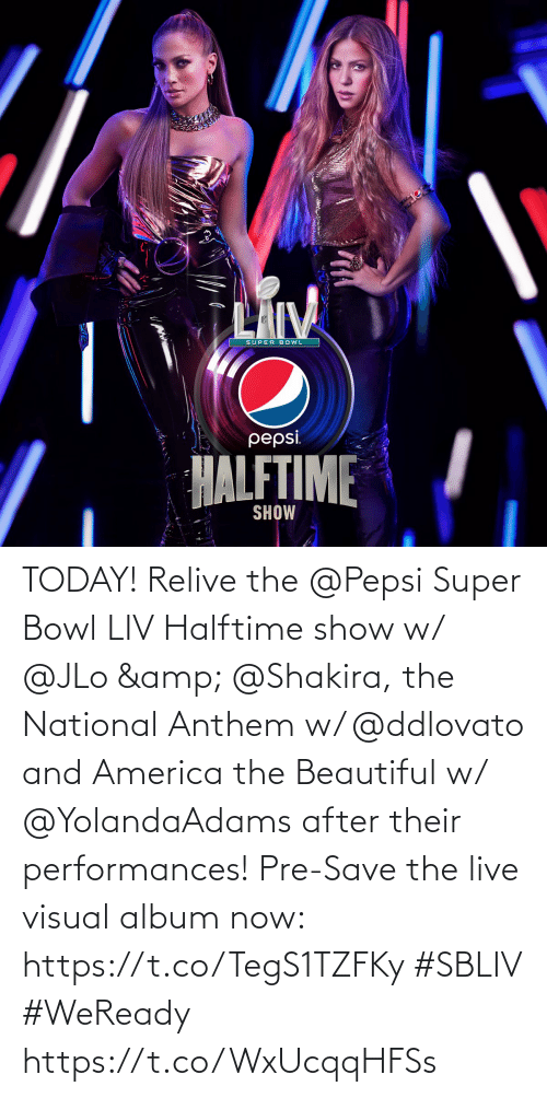 JLo: TODAY!   Relive the @Pepsi Super Bowl LIV Halftime show w/ @JLo & @Shakira, the National Anthem w/ @ddlovato and America the Beautiful w/ @YolandaAdams after their performances!   Pre-Save the live visual album now: https://t.co/TegS1TZFKy #SBLIV #WeReady https://t.co/WxUcqqHFSs