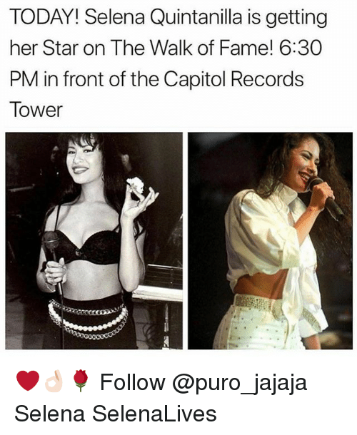 Memes, Selena, and Selena Quintanilla: TODAY! Selena Quintanilla is getting  her Star on The Walk of Fame! 6:30  PM in front of the Capitol Records  Tower ❤️👌🏻🌹 Follow @puro_jajaja Selena SelenaLives
