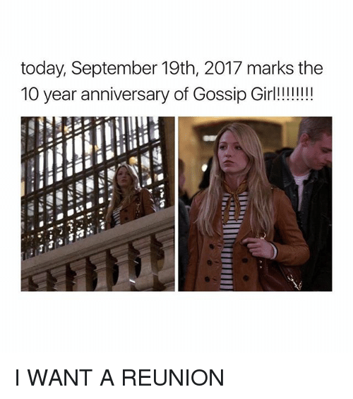 Girl, Gossip Girl, and Today: today, September 19th, 2017 marks the  10 year anniversary of Gossip Girl! I WANT A REUNION