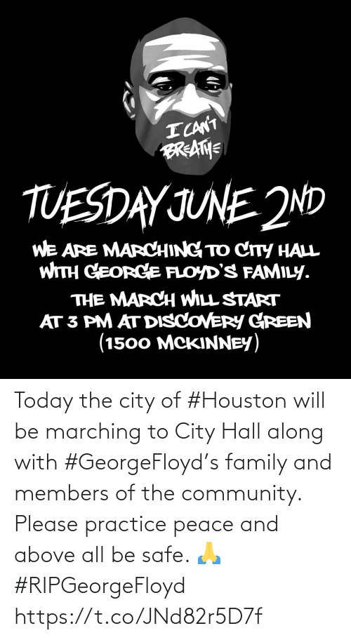 Community, Family, and Houston: Today the city of #Houston will be marching to City Hall along with #GeorgeFloyd's family and members of the community. Please practice peace and above all be safe. 🙏 #RIPGeorgeFloyd https://t.co/JNd82r5D7f