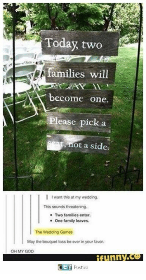 öAts: Today two  families will  become one.  Please pick a  at, ot a side  I I want this at my wedding.  This sounds threatening.  Two families enter.  One family leaves.  The Wedding Games  May the bouquet toss be ever in your favor,  OH MY GOD  unn  GEf Postizc