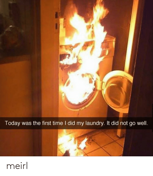 Laundry: Today was the first time I did my laundry. It did not go well. meirl