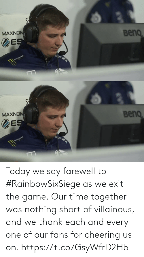 cheering: Today we say farewell to #RainbowSixSiege as we exit the game.  Our time together was nothing short of villainous, and we thank each and every one of our fans for cheering us on. https://t.co/GsyWfrD2Hb