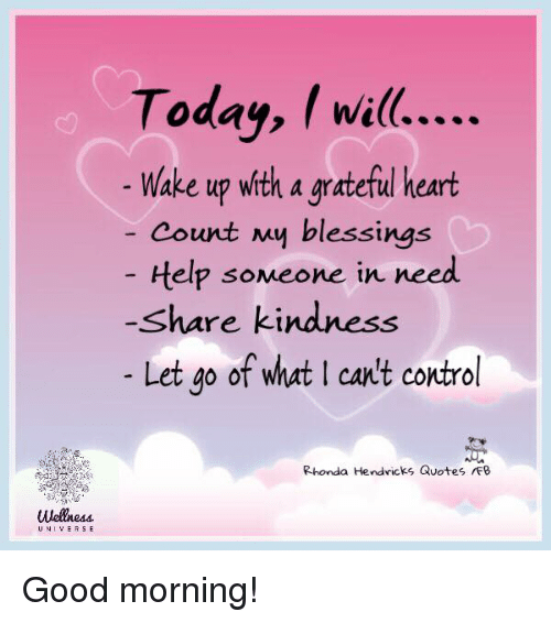 Good Morning Universe Quotes : Today wil wake up with a grateful heart count my blessings