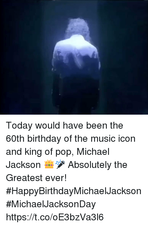 60th birthday: Today would have been the 60th birthday of the music icon and king of pop, Michael Jackson 👑🎤 Absolutely the Greatest ever! #HappyBirthdayMichaelJackson  #MichaelJacksonDay   https://t.co/oE3bzVa3l6