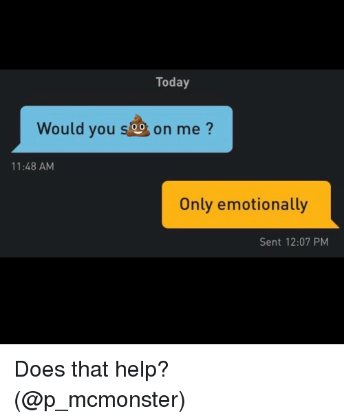 Grindr, Help, and Today: Today  Would you s  on me ?  11:48 AM  Only emotionally  Sent 12:07 PM Does that help? (@p_mcmonster)