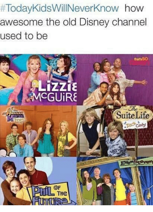 Disney Channel:  #TodayKidsWillNeverKnow how  awesome the old Disney channel  used to be  thats SO  Lizzǐε  McGUIRE  CGUiR  The  SuiteLife  ANNAH  Even  OF  THe