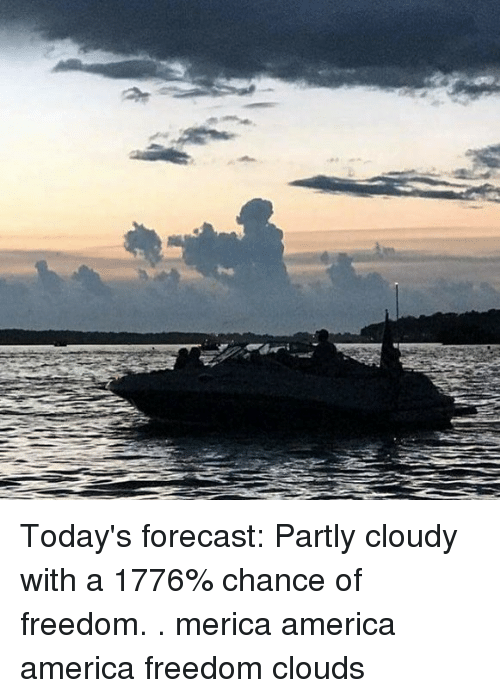 America Freedom: Today's forecast: Partly cloudy with a 1776% chance of freedom. . merica america america freedom clouds