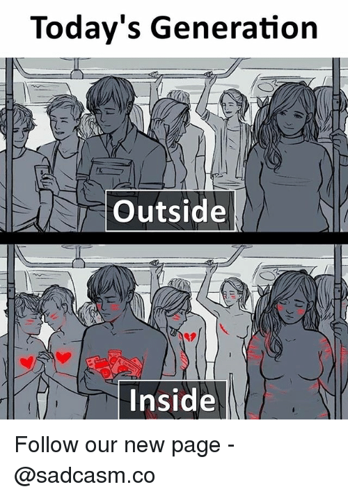 new page: Today's Generation  Outside  Inside Follow our new page - @sadcasm.co