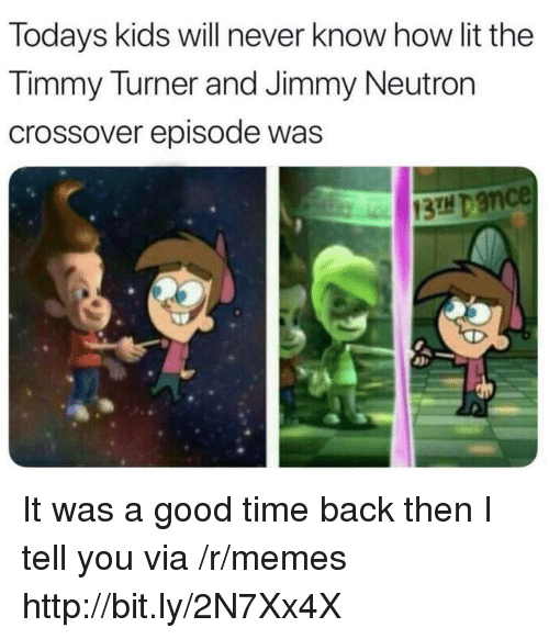jimmy neutron: Todays kids will never know how lit the  Timmy Turner and Jimmy Neutron  crossover episode was  13H Dance It was a good time back then I tell you via /r/memes http://bit.ly/2N7Xx4X