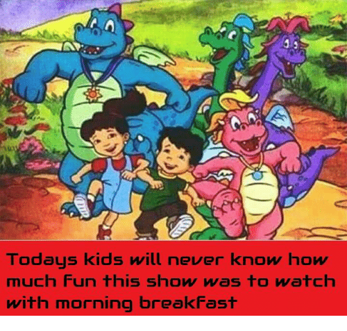 Today Kids Will Never Know: Todays kids will never know how  much fun this show was  to watch  with morning breakfast