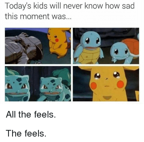 Today Kids Will Never Know: Today's kids will never know how sad  this moment was...  All the feels. The feels.
