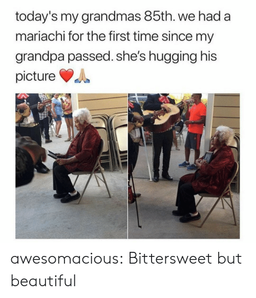 Grandmas: today's my grandmas 85th. we had a  mariachi for the first time since my  grandpa passed. she's hugging his  picture  MAPT  ATINCE awesomacious:  Bittersweet but beautiful