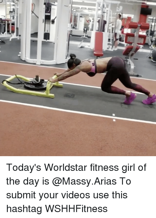 Memes, Videos, and Worldstar: Today's Worldstar fitness girl of the day is @Massy.Arias To submit your videos use this hashtag WSHHFitness