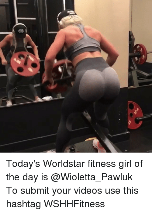Memes, Videos, and Worldstar: Today's Worldstar fitness girl of the day is @Wioletta_Pawluk To submit your videos use this hashtag WSHHFitness
