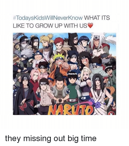 Today's Kids Will Never Know:  #TodaysKidsWillNeverKnow WHAT ITS  LIKE TO GROW UP WITH US  NARUTO they missing out big time