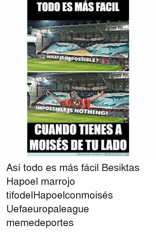 Memes, 🤖, and What: TODO ES MAS FACIL  WHAT ISINAPOSSIBLE?  IMPOSSIBLE IS  NOTHING!  CUANDO TIENESA  MOISES DETULADO  DEPORTES CIM Así todo es más fácil Besiktas Hapoel marrojo tifodelHapoelconmoisés Uefaeuropaleague memedeportes