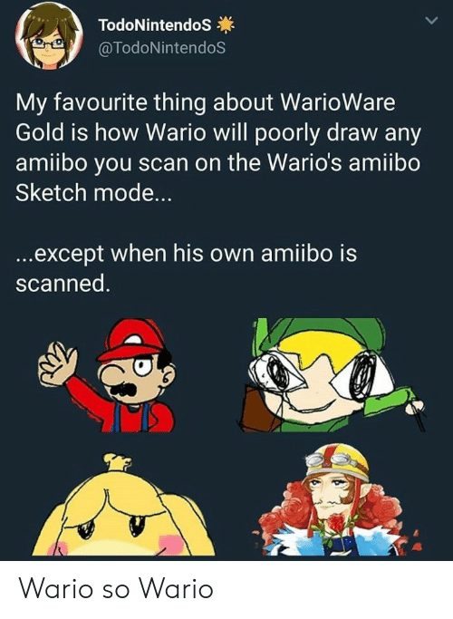Scan: TodoNintendoS  @TodoNintendoS  My favourite thing about WarioWare  Gold is how Wario will poorly draw any  amiibo you scan on the Wario's amiibo  Sketch mode...  ...except when his own amiibo is  scanned. Wario so Wario