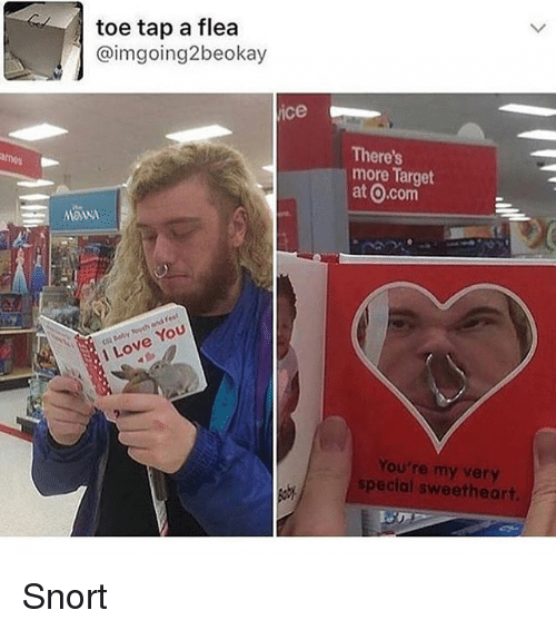 Love, Target, and Girl Memes: toe tap a flea  @imgoing2beokay  ice  There's  more Target  at Ocom  ar  1 Love You  You're my very  special sweetheart. Snort