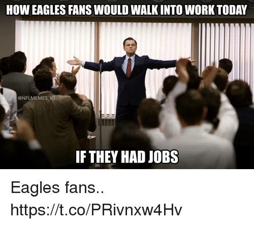 Nflmemes: TOK  HOW EAGLES FANS WOULD WALK INTO WORK TODAY  @NFLMEMES IG  IF THEY HAD JOBS Eagles fans.. https://t.co/PRivnxw4Hv