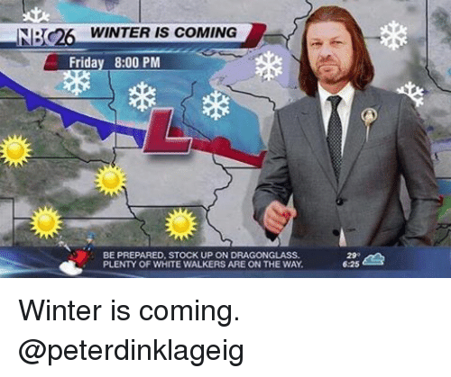 Memes, Winter, and Stocks: TOK WINTER IS COMING  Friday 8:00 PM  BE PREPARED, STOCK UP ON  PLENTY OF WHITE WALKERS ARE ON THE WAY Winter is coming. @peterdinklageig