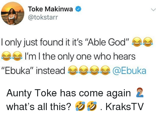 """toke: Toke Makinwa  @tokstarr  I only just found it it's """"Able God"""" 부부  부부  """"Ebuka"""" instead @Ebuka  I'm l the only one who hears Aunty Toke has come again 🤦🏽♂️ what's all this? 🤣🤣 . KraksTV"""