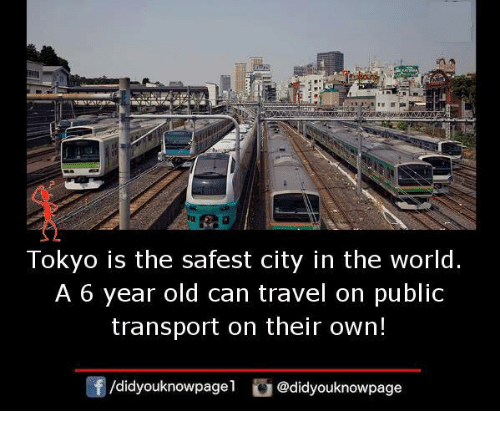Memes, Travel, and World: Tokyo is the safest city in the world  A 6 year old can travel on public  transport on their own!  团/didyouknowpagel  ) @didyouknowpage