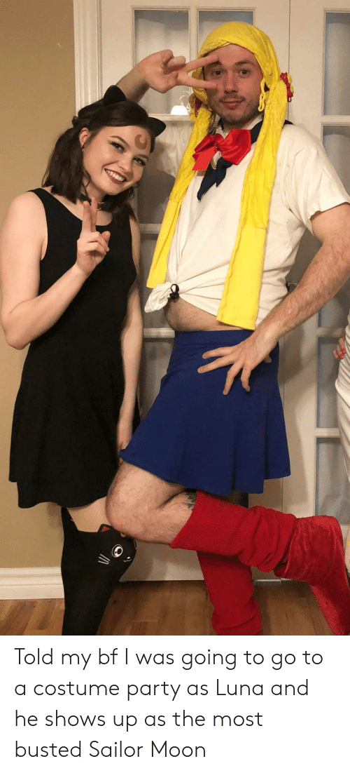 Sailor: Told my bf I was going to go to a costume party as Luna and he shows up as the most busted Sailor Moon