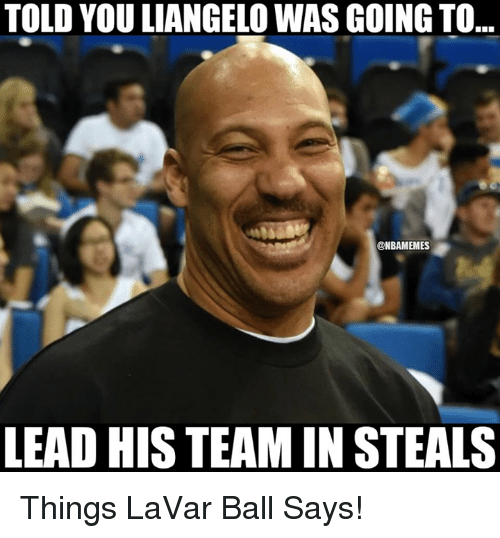 Nba, Lead, and Team: TOLD YOU LIANGELO WAS GOING TO  @NBAMEMES  LEAD HIS TEAM IN STEALS Things LaVar Ball Says!