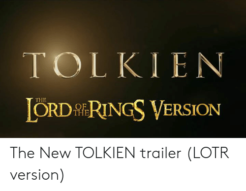 lotr: TOLKIEN  ORD RINGS VERSION  THE  THE The New TOLKIEN trailer (LOTR version)
