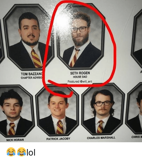 Dad, Memes, and Seth Rogen: TOM BAZZAN  CHAPTER ADVISO  SETH ROGEN  HOUSE DAD  Featured @will ent  NICK HORAN  PATRICK JACOBY  CHARLES MARSHALL  CHRIS 😂😂lol