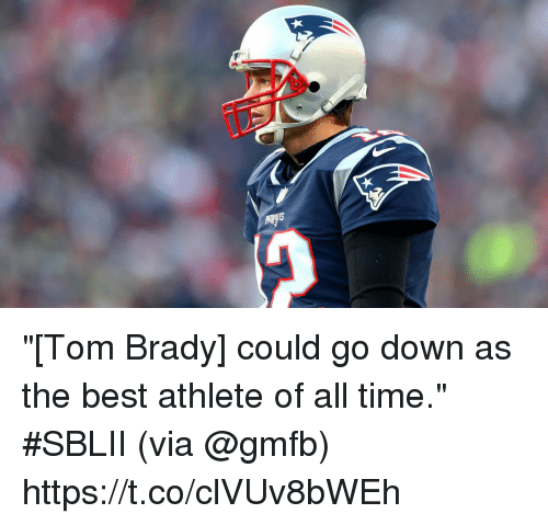 """Memes, Tom Brady, and Best: """"[Tom Brady] could go down as the best athlete of all time."""" #SBLII  (via @gmfb) https://t.co/clVUv8bWEh"""