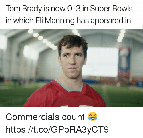 Eli Manning: Tom Brady is now 0-3 in Super Bowls  in which Eli Manning has appeared in Commercials count 😂 https://t.co/GPbRA3yCT9