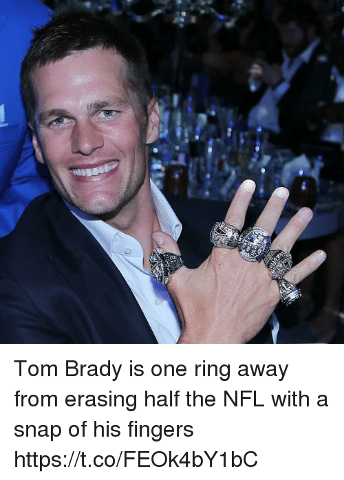 Memes, Nfl, and Tom Brady: Tom Brady is one ring away from erasing half the NFL with a snap of his fingers https://t.co/FEOk4bY1bC