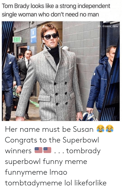 Funnymeme: Tom Brady looks like a strong independent  single woman who don't need no man  G@davie dave  Exi Her name must be Susan 😂😂 Congrats to the Superbowl winners 🇺🇸🇺🇸 . . . tombrady superbowl funny meme funnymeme lmao tombtadymeme lol likeforlike
