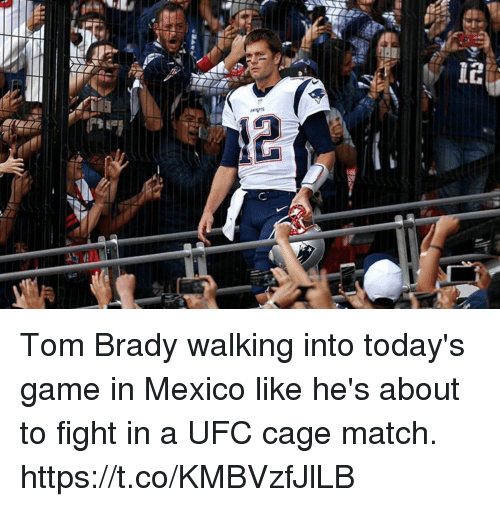 Memes, Tom Brady, and Ufc: Tom Brady walking into today's game in Mexico like he's about to fight in a UFC cage match. https://t.co/KMBVzfJlLB