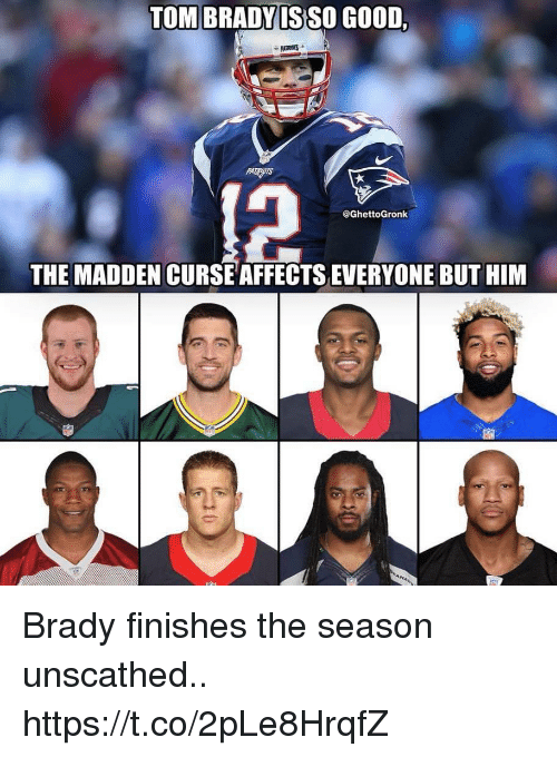 Football, Nfl, and Sports: TOM BRADYIS SO GOOD,  @GhettoGronk  THE MADDEN CURSE AFFECTS EVERYONE BUT HIM Brady finishes the season unscathed.. https://t.co/2pLe8HrqfZ