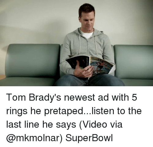 Bradying: Tom Brady's newest ad with 5 rings he pretaped...listen to the last line he says (Video via @mkmolnar) SuperBowl