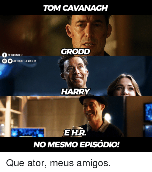 Memes, The Flash, and Toms: TOM CAVANAGH  GRODD  /Flash BR  OO @The Flash BR  HARRY  EHR.  NO MESAMODEPISODIO! Que ator, meus amigos.